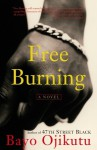 Free Burning: A Novel - Bayo Ojikutu