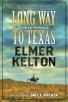 Long Way to Texas: Three Novels by Elmer Kelton - Elmer Kelton