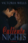 Caliente Nights - Victoria Wells