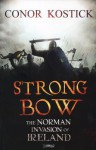 Strongbow: The Norman Invasion of Ireland - Conor Kostick