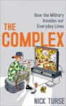 The Complex: How The Military Invades Our Everyday Lives. Nick Turse - Nick Turse