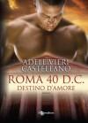 Roma 40 d.C. Destino d'amore (Italian Edition) - Adele Vieri Castellano