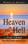 Heaven or Hell ... Your Choice - Patricia Elliott