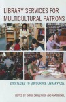 Library Services for Multicultural Patrons: Strategies to Encourage Library Use - Carol Smallwood, Kim Becnel