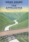 Far Appalachia: Following the New River North - Noah Adams