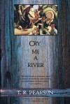 Cry Me a River - T.R. Pearson