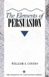 Elements of Persuasion, The - William A. Covino