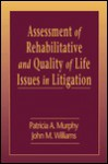 Assessment of Rehabilitative and Quality of Life Issues in Litigation - Patricia Murphy, John M. Williams