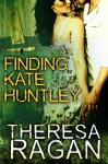Finding Kate Huntley - Theresa Ragan