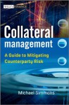 Collateral Management: A Guide to Mitigating Counterparty Risk - Michael Simmons