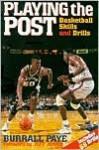 Playing the Post: Basketball Skills and Drills - Burrall Paye, Jeff Jones