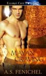 Mayan Craving - A.S. Fenichel