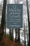 12 Miracles of Spiritual Growth: A Path of Healing from the Gospels - E. Kent Rogers