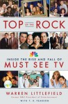 Top of the Rock: Inside the Rise and Fall of Must See TV - Warren Littlefield, T.R. Pearson, Bob Balaban