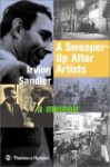 A Sweeper-Up After Artists: A Memoir - Irving Sandler