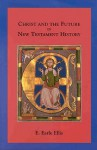 Christ and the Future in New Testament History - E. Earle Ellis