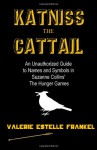 Katniss the Cattail: An Unauthorized Guide to Names and Symbols in Suzanne Collins' The Hunger Games - Valerie Estelle Frankel