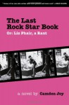 The Last Rock Star Book: Or: Liz Phair, A Rant - Camden Joy