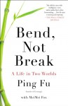 Bend, Not Break: A Life in Two Worlds - Ping Fu, MeiMei Fox