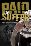 Paid to Suffer: A Year in the Pro Cycling Life - Neal Rogers