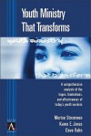 Youth Ministry That Transforms: A Comprehensive Analysis of the Hopes, Frustrations, and Effectiveness of Today's Youth Workers - Merton P. Strommen, Karen Jones, Dave Rahn