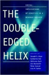 The Double-Edged Helix: Social Implications of Genetics in a Diverse Society - Catherine Ard, Adrienne Asch, Jon Beckwith, Peter Conrad, Lisa N. Geller