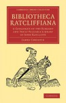 Bibliotheca Ratcliffiana: A Catalogue of the Elegant and Truly Valuable Library of John Ratcliffe - James Christie