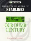 Our Dumb Century - Scott Dikkers