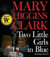 Two Little Girls in Blue: A Novel - Jan Maxwell, Mary Higgins Clark