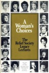 A Woman's Choices: The Relief Society Legacy Lectures - Various, Barbara B. Smith