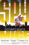 Goldwhiskers (Spy Mice) - Heather Vogel Frederick, Sally Wern Comport