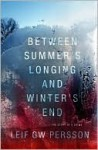 Between Summer's Longing and Winter's End: The Story of a Crime (The Fall of the Welfare State, #1) - Leif G.W. Persson