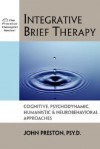 Integrative Brief Therapy: Cognitive, Psychodynamic, Humanistic & Neurobehavioral Approaches (Practical Therapist Series) - John D. Preston