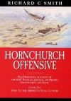 Hornchurch Offensive: The Definitive Account of the RAF Fighter Airfield, Its Pilots, Groundcrew and Staff: Volume Two: 1941 to the Airfield's Final Closure - Richard C. Smith