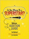 So You Wanna Be a Superstar?: The Ultimate Audition Guide - Ted Michael