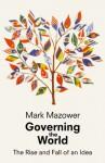 Governing the World: The History of an Idea - Mark Mazower
