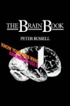 The Brain Book: Know Your Own Mind and How to Use It - Peter Russell