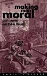 Making Men Moral: Civil Liberties and Public Morality (Clarendon Paperbacks) - Robert P. George