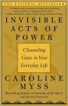 Invisible Acts of Power: Channeling Grace in Your Everyday Life - Caroline Myss