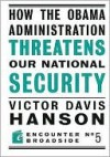 How the Obama Administration Threatens our National Security - Victor Davis Hanson