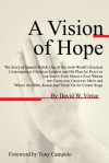 A Vision of Hope: The Story of Samuel Habib, One of the Arab World's Greatest Contemporary Christian Leaders and His Plan for Peace in the Strife-Torn Middle East Where the Cross and Crescent Meet and Where the Bible, Koran, and Torah Vie for Center Sta - David W. Virtue, Tony Campolo, Samuel Habib