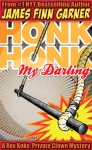 Honk Honk, My Darling: A Rex Koko, Private Clown Mystery - James Finn Garner