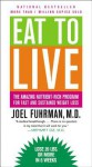 Eat to Live: The Amazing Nutrient-Rich Program for Fast and Sustained Weight Loss - Joel Fuhrman