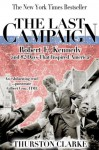 The Last Campaign: Robert F. Kennedy and 82 Days That Inspired America - Thurston Clarke