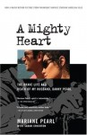 A Mighty Heart: The Brave Life and Death of My Husband, Danny Pearl - Mariane Pearl, Sarah Crichton