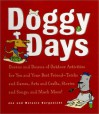 Doggy Days: Dozens and Dozens of Indoor and Outdoor Activities for You and Your Best Friend-Tricks and Games, Arts and Crafts, Stories and Songs, and Much More! - Joe Borgenicht, Melanie Borgenicht