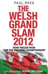 The Welsh Grand Slam 2012: How Wales Won the Six Nations Championship - Paul Rees