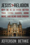 Jesus > Religion: Why He Is So Much Better Than Trying Harder, Doing More, and Being Good Enough - Jefferson Bethke, lecrae