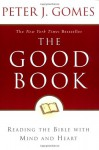The Good Book: Reading the Bible with Mind and Heart - Peter J. Gomes
