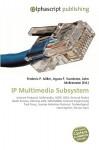 IP Multimedia Subsystem - Frederic P. Miller, Agnes F. Vandome, John McBrewster